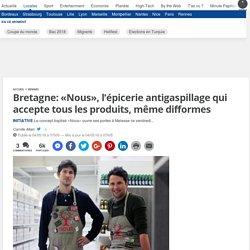 20MINUTES 04/05/18 Bretagne: «Nous», l'épicerie antigaspillage qui accepte tous les produits, même difformes