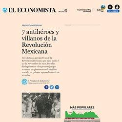 7 antihéroes y villanos de la Revolución Mexicana
