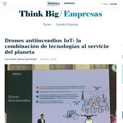 Drones antiincendios IoT: la combinación de tecnologías al servicio del planeta - Think Big Empresas