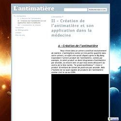 II - Création de l'antimatière et son application dans la médecine - L'antimatière