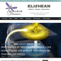 Antimatière et Mondes Parallèles – Les scientifiques ont prouvé l'existence de mondes parallèles