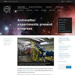 Antimatter experiments present progress