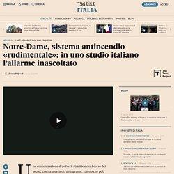 Notre-Dame, sistema antincendio «rudimentale»: in uno studio italiano l'allarme inascoltato