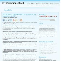 La N-ACETYL CYSTEINE (NAC) Un antioxydant aux multiples propriétés