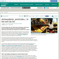 Antioxydants, pesticides… le bio sort du lot