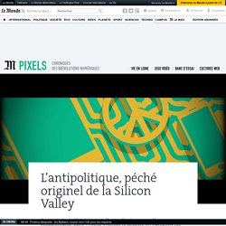 L'antipolitique, péché originel de la Silicon Valley