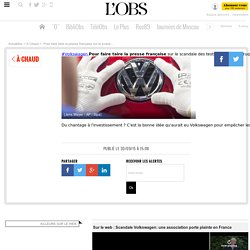 Pour faire taire la presse française sur le scandale des tests antipollution truqués, Volkswagen aurait une méthode simple : le chantage