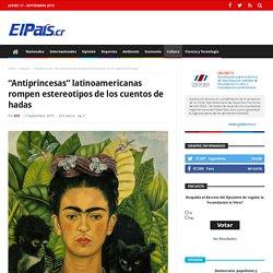 """""""Antiprincesas"""" latinoamericanas rompen estereotipos de los cuentos de hadas"""