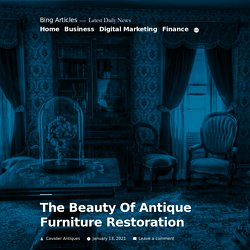 The Beauty Of Antique Furniture Restoration