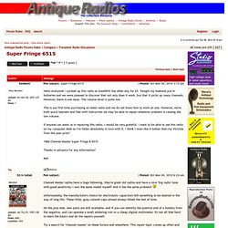Antique Radio Forums :: View topic - Super Fringe 6515