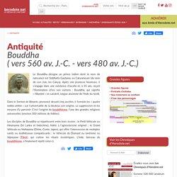 Antiquité - Bouddha( vers 560 av. J.-C. - vers 480 av. J.-C.) - Herodote.net