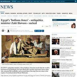 Egypt's 'Indiana Jones' - antiquities minister Zahi Hawass - sacked