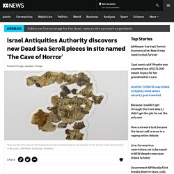 Israel Antiquities Authority discovers new Dead Sea Scroll pieces in site named 'The Cave of Horror'