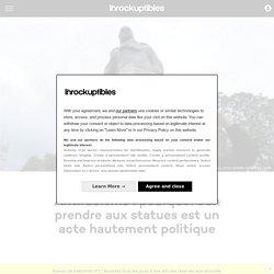 Article sur les destructions symboliques de statues lors des mouvements sociaux/révoltes (lesinrocks)