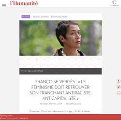 Françoise Vergès : «Le féminisme doit retrouver son tranchant antiraciste, anticapitaliste