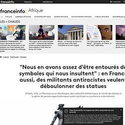 """""""Nous en avons assez d'être entourés de symboles qui nous insultent"""": en France aussi, des militants antiracistes veulent déboulonner des statues"""