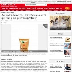 Antirides, teintées... les crèmes solaires qui font plus que vous protéger - 03/07/2014 - LaDepeche.fr