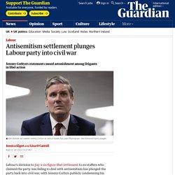Antisemitism settlement plunges Labour party into civil war
