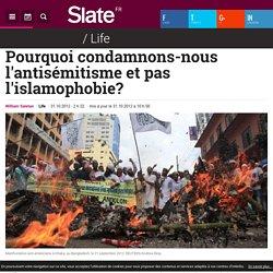 Pourquoi condamnons-nous l'antisémitisme et pas l'islamophobie?