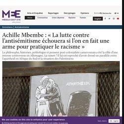 Achille Mbembe : « La lutte contre l'antisémitisme échouera si l'on en fait une arme pour pratiquer le racisme »