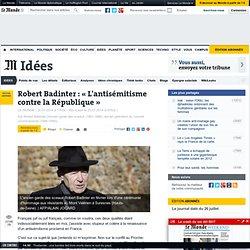 Robert Badinter : « L'antisémitisme contre la République »