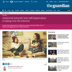 Antisocial network: how self-deprecation is taking over the internet