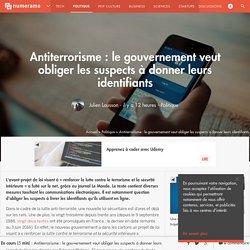 Antiterrorisme : le gouvernement veut obliger les suspects à donner leurs identifiants - Politique