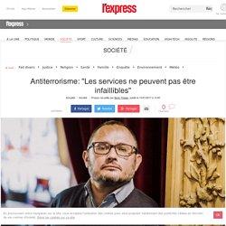 """Antiterrorisme: """"Les services ne peuvent pas être infaillibles"""""""