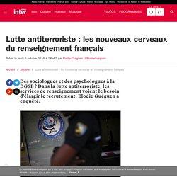 Lutte antiterroriste : les nouveaux cerveaux du renseignement français