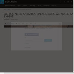 Do you need antivirus on Android? We ask the experts