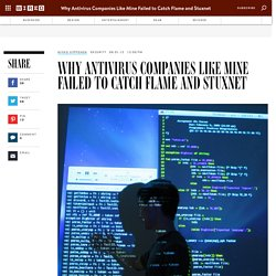 Why Antivirus Companies Like Mine Failed to Catch Flame and Stuxnet