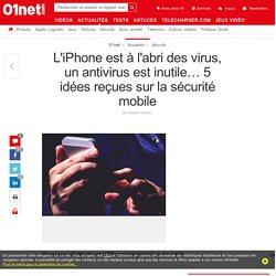 L'iPhone est à l'abri des virus, un antivirus est inutile… 5 idées reçues sur la sécurité mobile