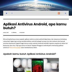 Aplikasi Antivirus Android, apa kamu butuh? - MakanTidurGadget