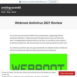 Webroot Antivirus 2021 Review – smithgracee65