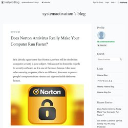 Does Norton Antivirus Really Make Your Computer Run Faster? - systemactivation's blog