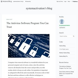 The Antivirus Software Program You Can Trust - systemactivation's blog