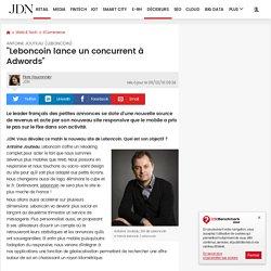 """Antoine Jouteau (Leboncoin):""""Leboncoin lance un concurrent à Adwords"""""""