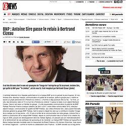 BNP : Antoine Sire passe le relais à Bertrand Cizeau