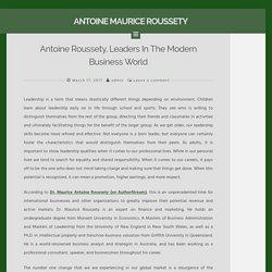 Antoine Roussety, Leaders In The Modern Business World