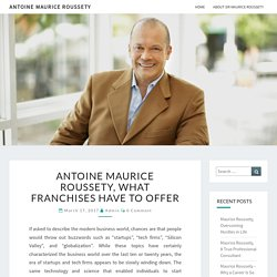 Antoine Maurice Roussety, What Franchises Have to Offer