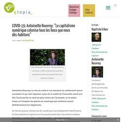 """COVID-19: Antoinette Rouvroy: """"Le capitalisme numérique colonise tous les lieux que nous dés-habitons"""""""
