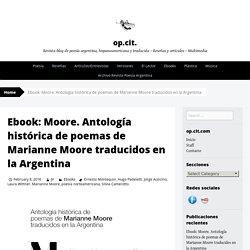 Ebook: Moore. Antología histórica de poemas de Marianne Moore traducidos en la Argentina