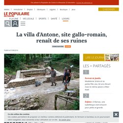 La villa d'Antone, site gallo-romain, renaît de ses ruines - Pierre-Buffière (87260) - Le Populaire du Centre