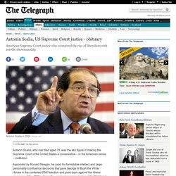 Antonin Scalia, US Supreme Court justice - obituary