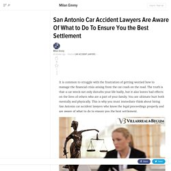 San Antonio Car Accident Lawyers Are Aware Of What to Do To Ensure You the Best Settlement
