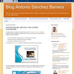 "Blog Antonio Sánchez Barrera: ADAPTACIÓN DEL MÉTODO ""THE FLIPPED CLASSROOM"""
