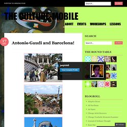 Antonio Gaudi and Barcelona! « The Culture-Mobile