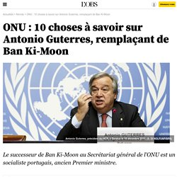 ONU : 10 choses à savoir sur Antonio Guterres, remplaçant de Ban Ki-Moon