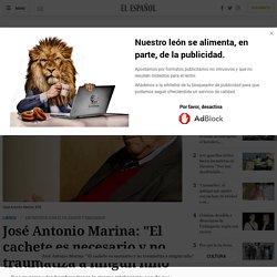 """José Antonio Marina: """"El cachete es necesario y no traumatiza a ningún niño"""""""