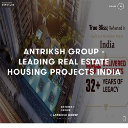 Antriksh Group - Leading Real Estate Housing Projects India